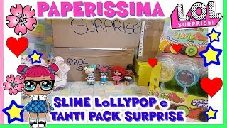 PAPERISSIMA LOL: papere, SLIME LOLLIPOP e tanti PACK SURPRISE by Lara e Babou