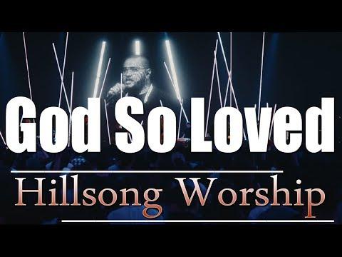 God So Loved - Hillsong Worship Lyrics