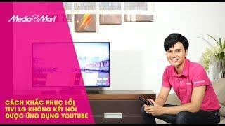 Cách khắc phục lỗi không vào được Youtube trên TV LG