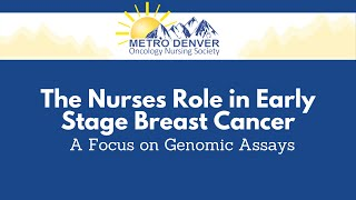 2021 MDONS | The Nurses Role in Early Stage Breast Cancer | A Focus on Genomic Assays