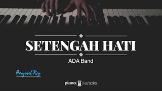 Setengah Hati (MALE KEY) ADA Band(Karaoke Piano Cover)