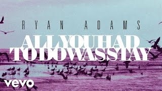 Ryan Adams - All You Had To Do Was Stay (from