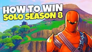 How To Win Your 1st Solo In Fortnite Season 8! | Battle Royale Tips