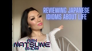 AskNatsuneShow64 - Reviewing More Japanese idioms about life & What I think about them