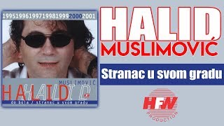 Repeat youtube video Halid Muslimovic - Stranac u svom gradu - (Audio 2000) HD