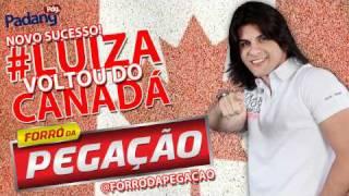 LUIZA VOLTOU DO CANADA - FORRO DA PEGAÇÃO - HIT DO CARNAVAL 2012