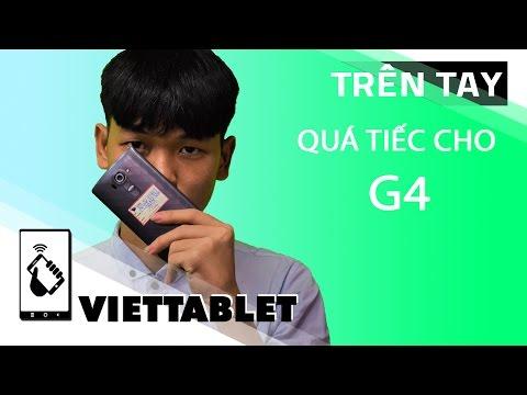 Viettablet| 1 tuần cùng LG G4 - Đáng tiếc cho quá khứ NHƯNG thành công ở hiện tại !