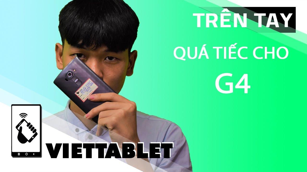 Viettablet| 1 tuần cùng LG G4 – Đáng tiếc cho quá khứ NHƯNG thành công ở hiện tại !