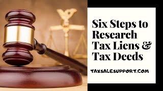 SIX STEPS TO RESEARCH TAX LIENS & TAX DEEDS!
