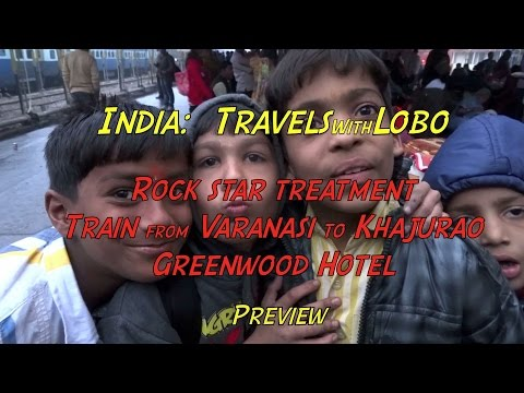 India - Rock Star Treatment - Night Train - Varanasi to Khajurao
