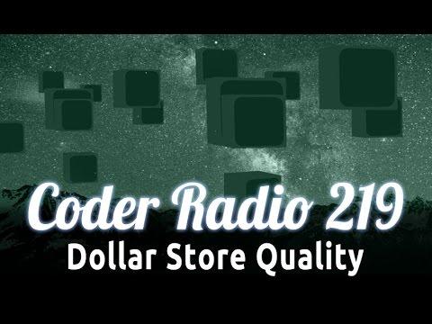 Dollar Store Quality | Coder Radio 219