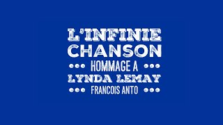 L'infinie chanson (hommage à Lynda Lemay) (F. Anto, E. Miller)