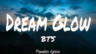 Dream Glow (Lyrics) - BTS (Feat. Charli XCX)