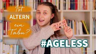 #AGELESS - Angst vor dem Altern? Altern & Schönheit? Altern & Sex? Meine Meinung