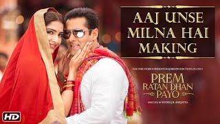 making of aaj unse milna hai song prem ratan dhan payo salman khan sooraj barjatya