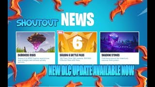 FORTNITE NEW DLC UPDATE NEW DARKNESS RISES SEASON 6 BATTLE PASS AVAILABLE NOW & SHOWCASE & SHOUTOUT