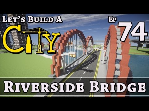 How To Build A City :: Minecraft :: Riverside Bridge :: E74 :: Z One N Only