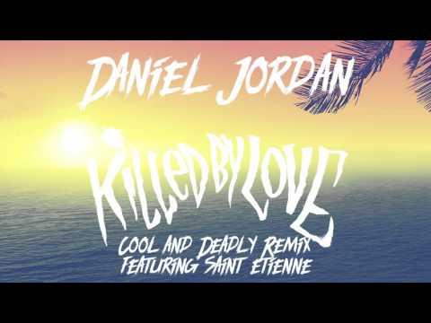 Daniel Jordan - Killed By Love (Cool and Deadly Remix) Feat. Saint Etienne