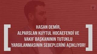 Hasan Demir, Alparslan Kuytul Hocaefendinin tutuklu yargılanmasının sebeplerini açıklıyor