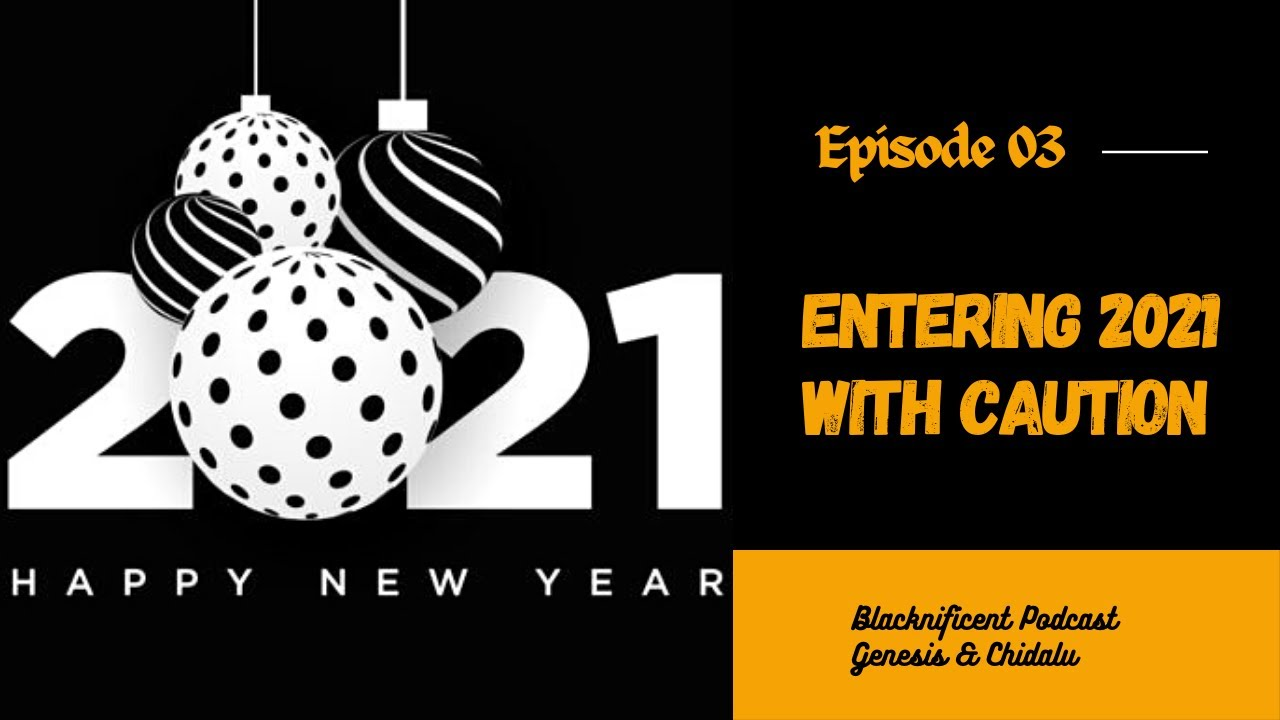 Entering 2021 with Caution (Blacknificent Podcast Ep. 3)