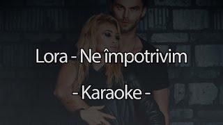 Lora - Ne impotrivim (Karaoke)