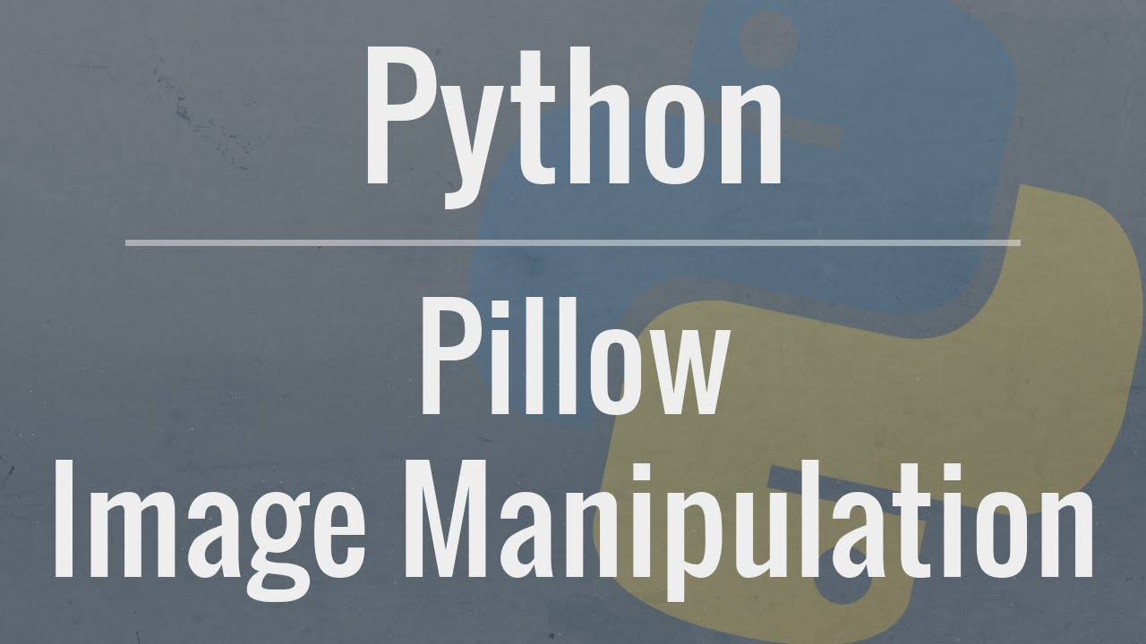 Python Tutorial: Image Manipulation with Pillow