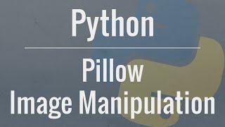 Python Tutorial: Image Manipulation with Pillow