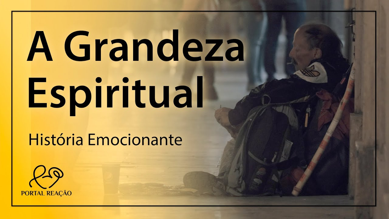 A Grandeza Espiritual - Thiago Brito - Histórias Emocionantes