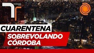 El Doce sobrevoló Córdoba en cuarentena