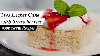 Tres Leches Cake with Strawberries | Recipe | Food & Wine