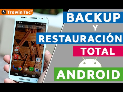 Como Hacer Backup Copia De Seguridad Y Restauracion Total En Android