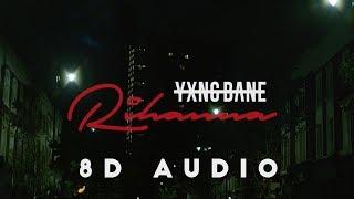 Yxng Bane - Rihanna | 8D AUDIO |