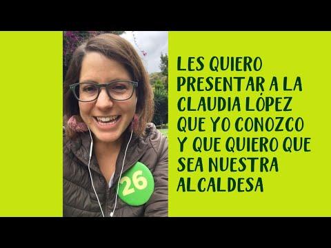 Les presento a la Claudia López que yo conozco y que quiero que sea nuestra Alcaldesa