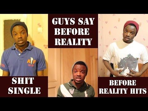 SHIT SINGLE BOYS/MEN SAY BEFORE REALITY HITS THEM