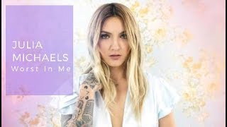 Julia Michaels- Worst In Me (lyric video)