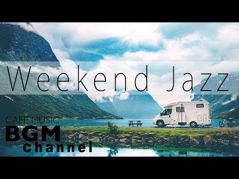 Weekend Jazz Music – Soft Jazz Instrumental Music – Have a Nice Weekend!