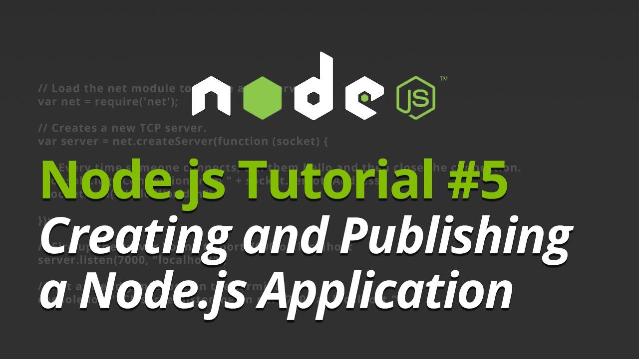 Node.js Tutorial - #5 - Creating and Publishing a Node.js Application