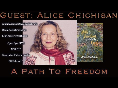 Guest: Alice Chichisan - A Path To Freedom Protected by God - Open Eyes 03-24-17