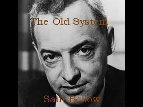 The Old System by Saul Bellow, read by rex waide