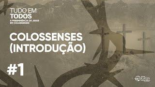 Colossenses (Introdução) | Rev. Ericson Martins