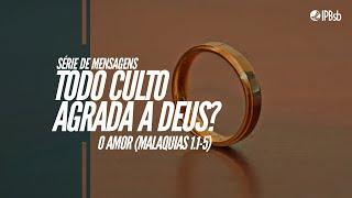 2021-04-07 - O Amor - Malaquias 1.1-5 - Rev. André Carolino - Estudo Bíblico