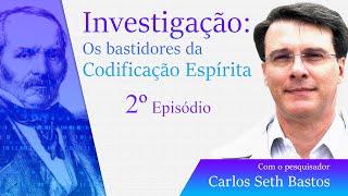 Investigação: Os Bastidores da Codificação Espírita com Carlos Seth Bastos (2 parte )   11.06.2021