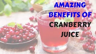 AMAZING BENEFITS OF CRANBERRY JUICE