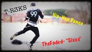 "T-R3KS | TheFaded ""Sixes"" Hip-Hop Dance"