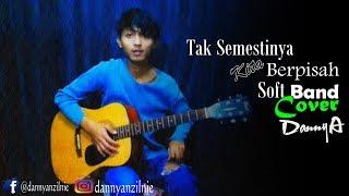 TAK SEMESTINYA KITA BERPISAH -  SOFT BAND Cover By DANNY ( live Cover )