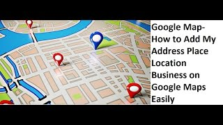 How to Add My Address, Place, Location, Business Address, on Google Maps Easily