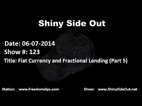 Shiny Side Out - Show 123 - Fiat Currency and Fractional Lending (Part 5)