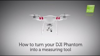 Turn your DJI Phantom into a measuring tool