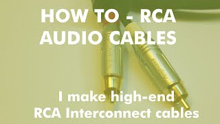 How-To Make High End RCA audio interconnect cables