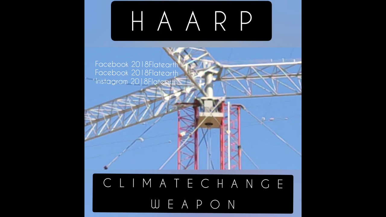 #2018Flatearth #haarp #climate #change #weapon